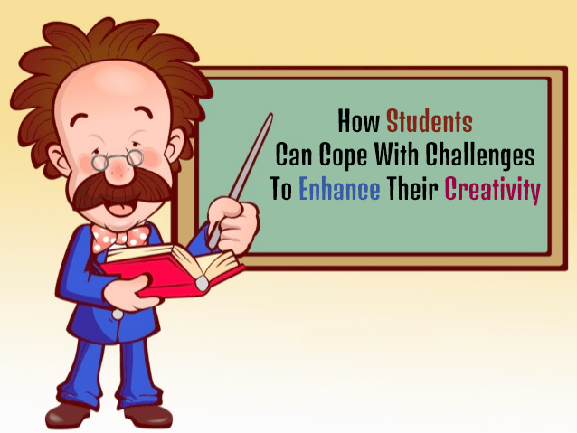How Students Can Cope With Challenges To Enhance Their Creativity